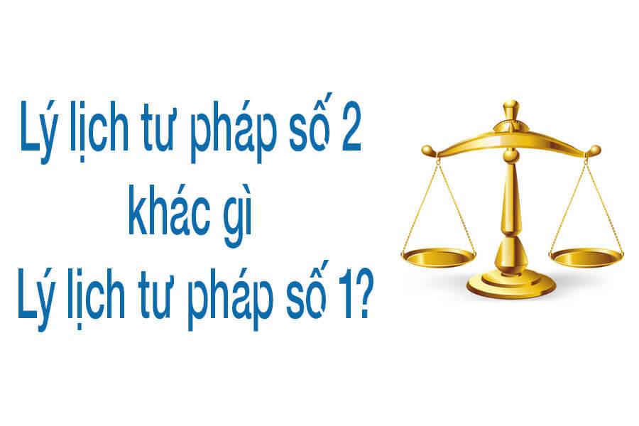Phiếu lý lịch tư pháp số 1 và số 2 khác nhau như thế nào?