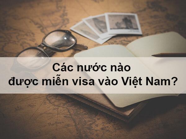 Nước nào được miễn thị thực nhập cảnh Việt Nam 2019?